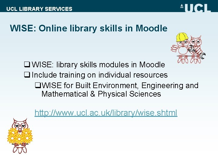 UCL LIBRARY SERVICES WISE: Online library skills in Moodle q WISE: library skills modules