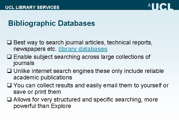 UCL LIBRARY SERVICES Bibliographic Databases q Best way to search journal articles, technical reports,