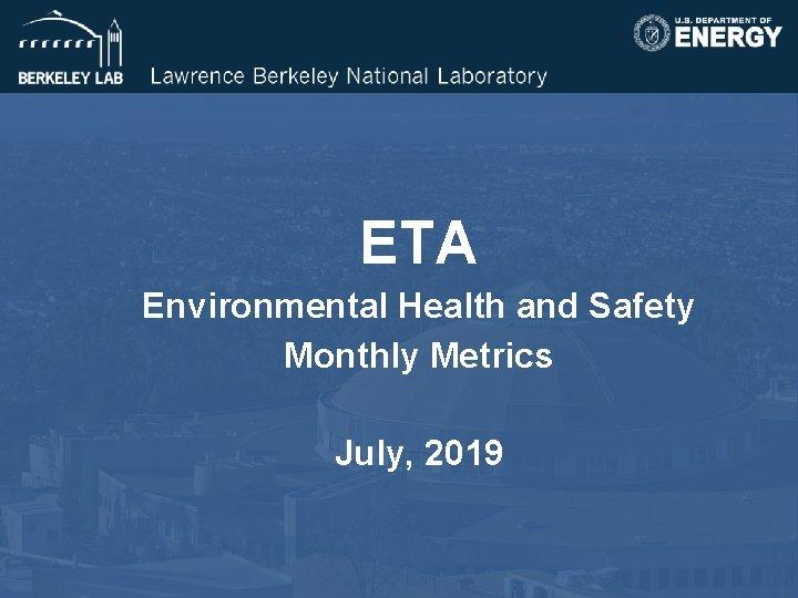 ETA Environmental Health and Safety Monthly Metrics July, 2019