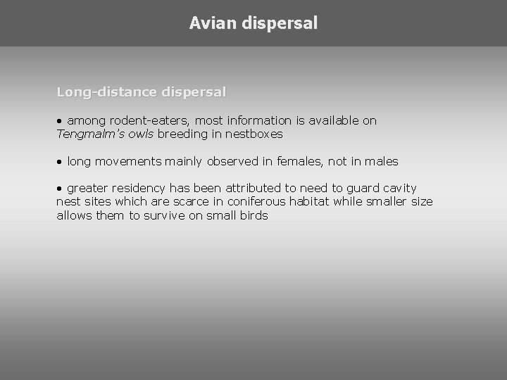 Avian dispersal Long-distance dispersal • among rodent-eaters, most information is available on Tengmalm's owls