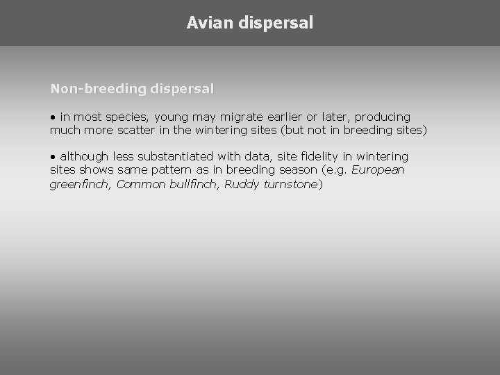 Avian dispersal Non-breeding dispersal • in most species, young may migrate earlier or later,