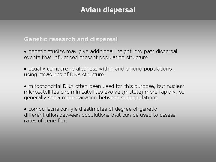 Avian dispersal Genetic research and dispersal • genetic studies may give additional insight into