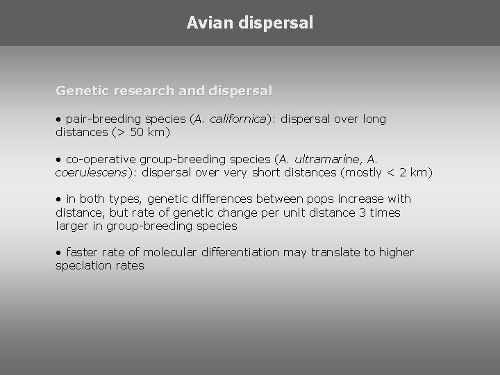 Avian dispersal Genetic research and dispersal • pair-breeding species (A. californica): dispersal over long