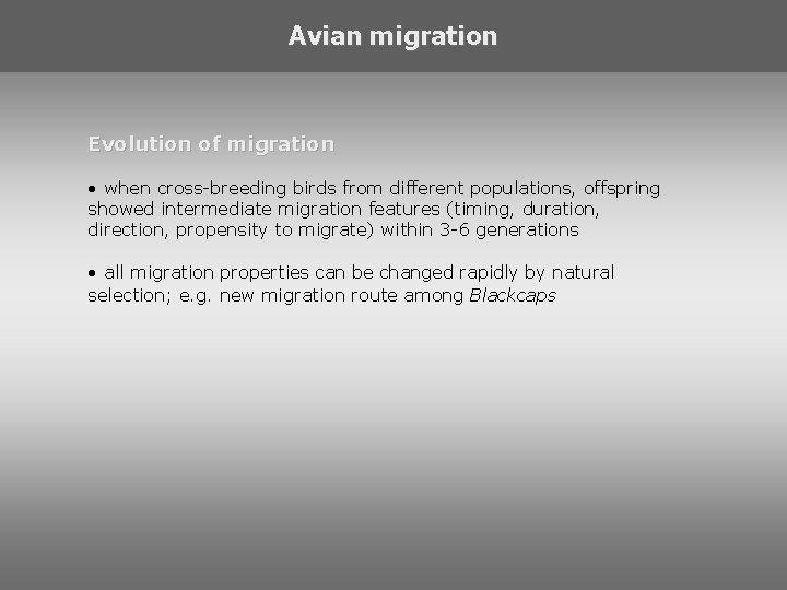 Avian migration Evolution of migration • when cross-breeding birds from different populations, offspring showed