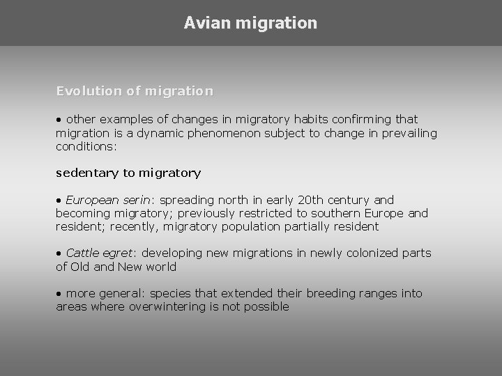 Avian migration Evolution of migration • other examples of changes in migratory habits confirming