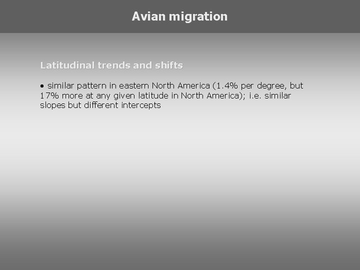 Avian migration Latitudinal trends and shifts • similar pattern in eastern North America (1.
