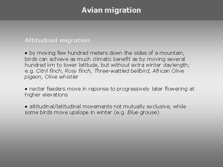 Avian migration Altitudinal migration • by moving few hundred meters down the sides of