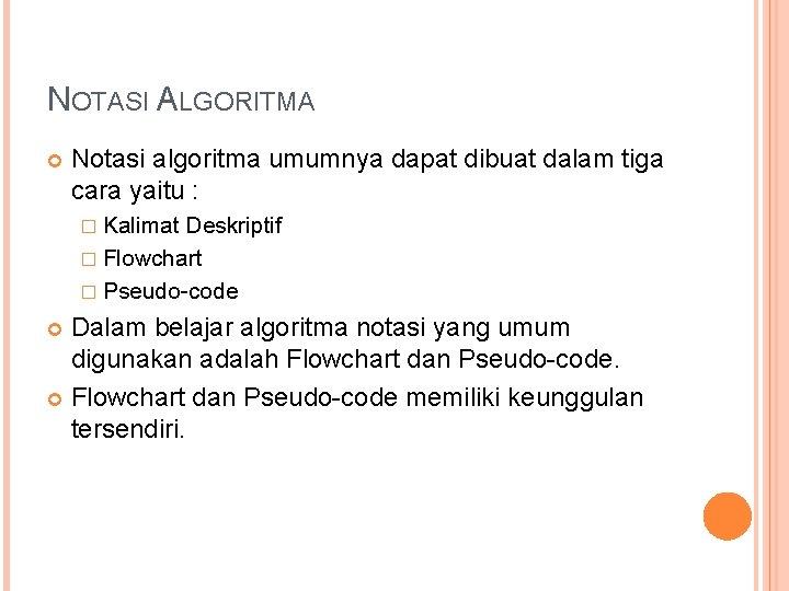 NOTASI ALGORITMA Notasi algoritma umumnya dapat dibuat dalam tiga cara yaitu : � Kalimat