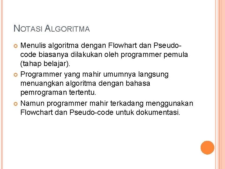NOTASI ALGORITMA Menulis algoritma dengan Flowhart dan Pseudocode biasanya dilakukan oleh programmer pemula (tahap