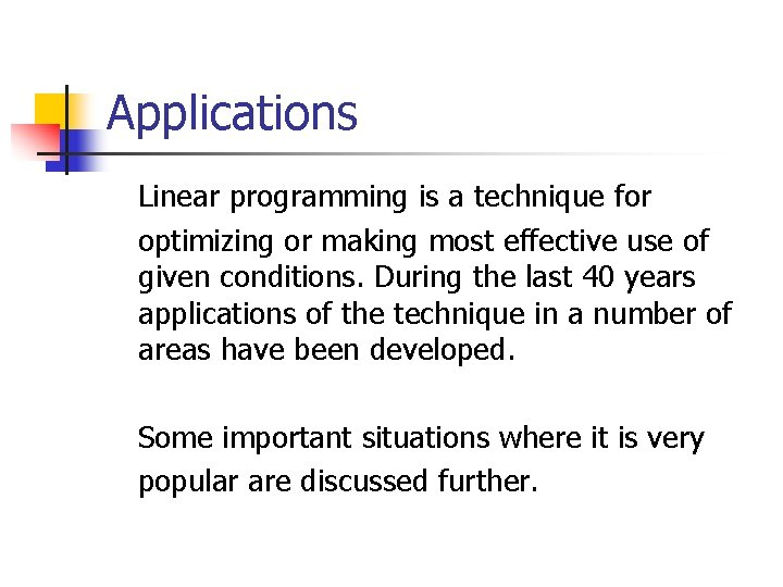 Applications Linear programming is a technique for optimizing or making most effective use of