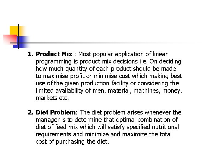 1. Product Mix : Most popular application of linear programming is product mix decisions