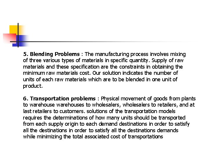 5. Blending Problems : The manufacturing process involves mixing of three various types of
