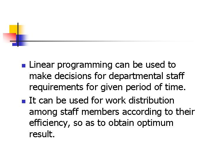 n n Linear programming can be used to make decisions for departmental staff requirements