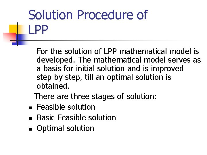 Solution Procedure of LPP For the solution of LPP mathematical model is developed. The