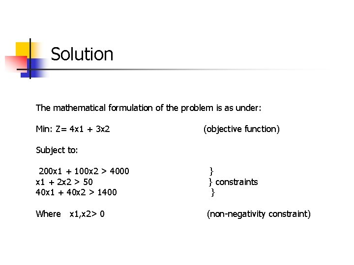 Solution The mathematical formulation of the problem is as under: Min: Z= 4 x
