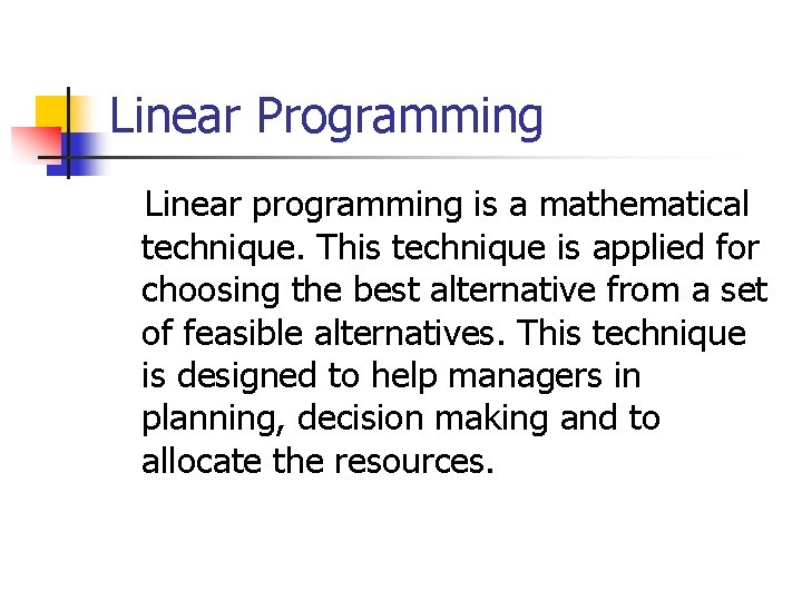 Linear Programming Linear programming is a mathematical technique. This technique is applied for choosing