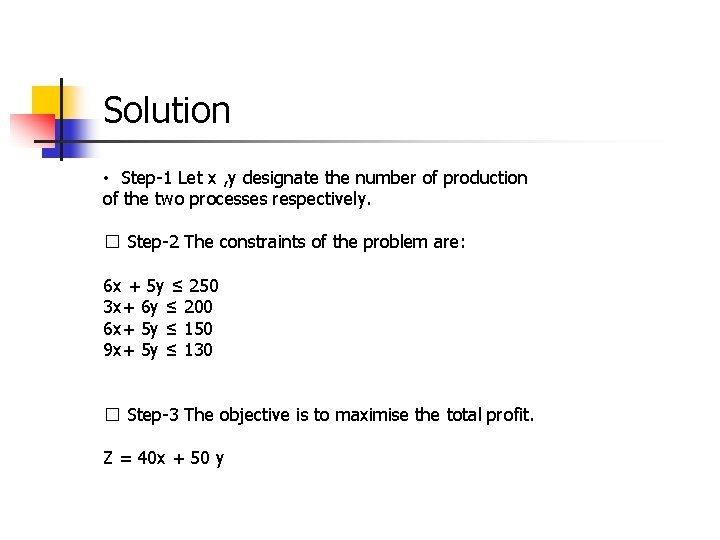 Solution • Step-1 Let x , y designate the number of production of the
