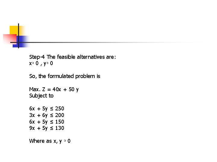Step-4 The feasible alternatives are: xᶟ 0 , yᶟ 0 So, the formulated problem