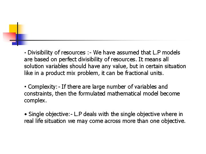 • Divisibility of resources : - We have assumed that L. P models