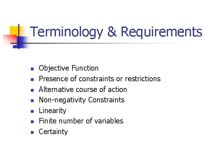 Terminology & Requirements n n n n Objective Function Presence of constraints or restrictions