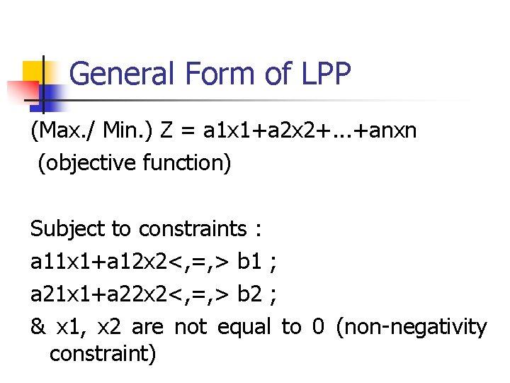 General Form of LPP (Max. / Min. ) Z = a 1 x 1+a