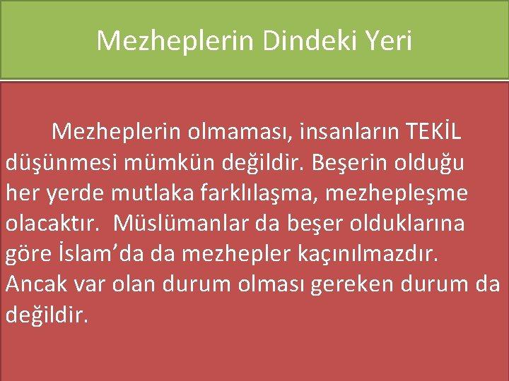Mezheplerin Dindeki Yeri Mezheplerin olmaması, insanların TEKİL düşünmesi mümkün değildir. Beşerin olduğu her yerde
