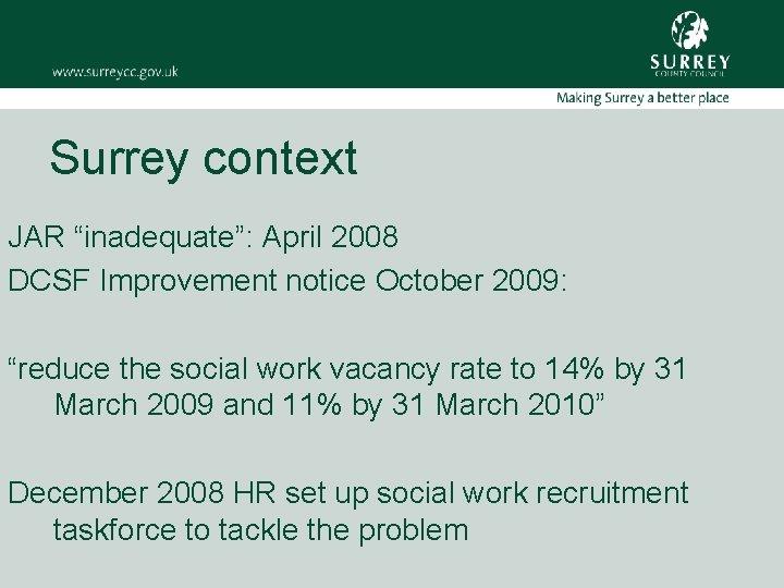"Surrey context JAR ""inadequate"": April 2008 DCSF Improvement notice October 2009: ""reduce the social"