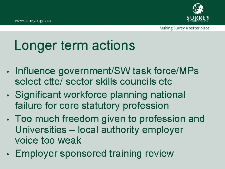 Longer term actions • • Influence government/SW task force/MPs select ctte/ sector skills councils