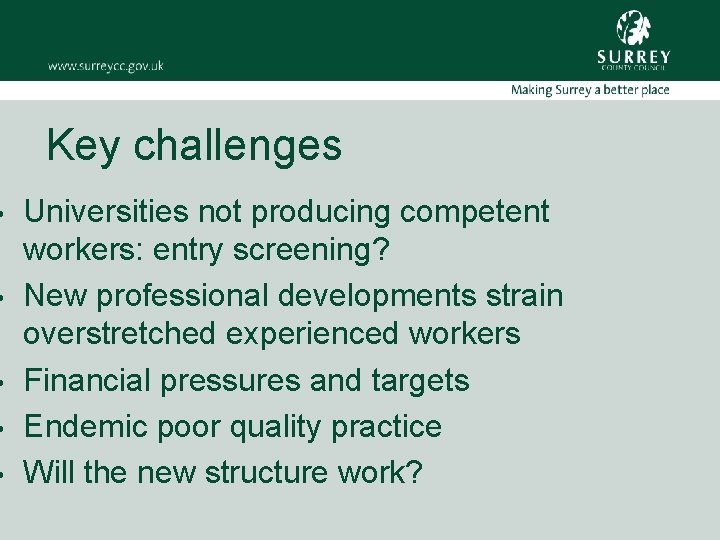 • • • Key challenges Universities not producing competent workers: entry screening? New