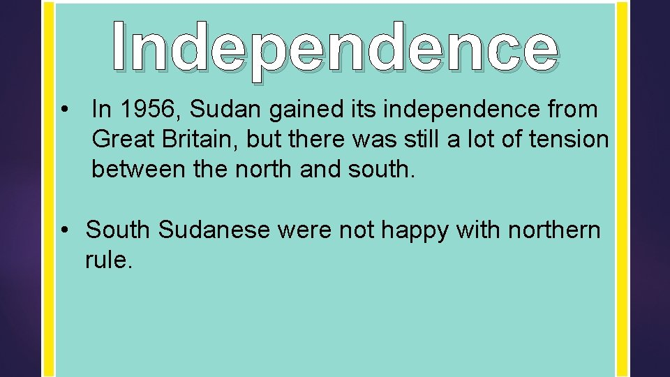 Independence • In 1956, Sudan gained its independence from Great Britain, but there was