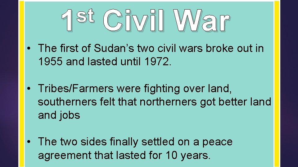 st 1 Civil War • The first of Sudan's two civil wars broke out