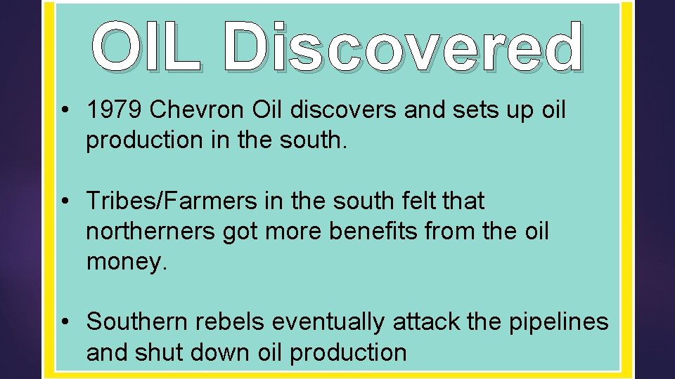 OIL Discovered • 1979 Chevron Oil discovers and sets up oil production in the