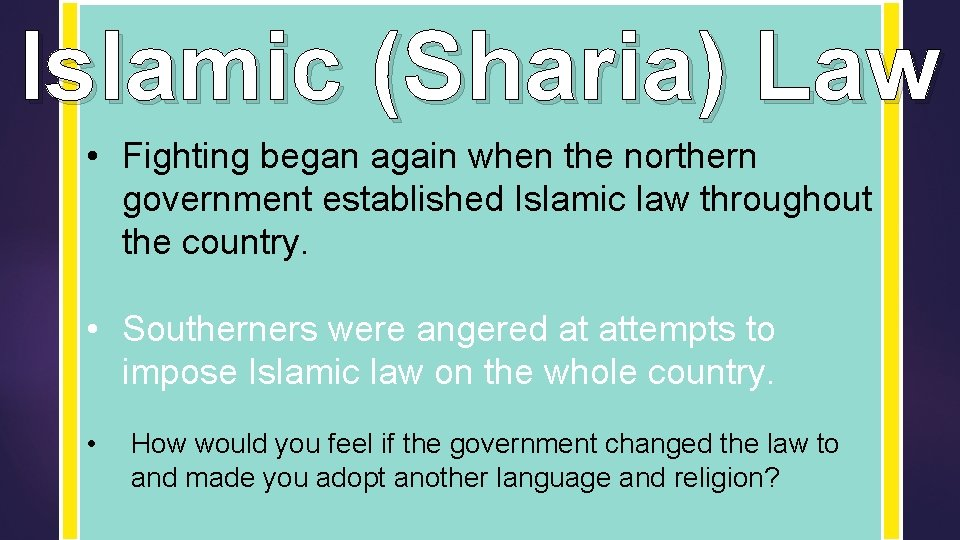 Islamic (Sharia) Law • Fighting began again when the northern government established Islamic law
