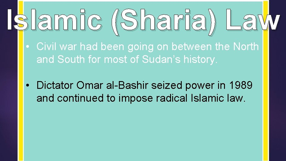 Islamic (Sharia) Law • Civil war had been going on between the North and