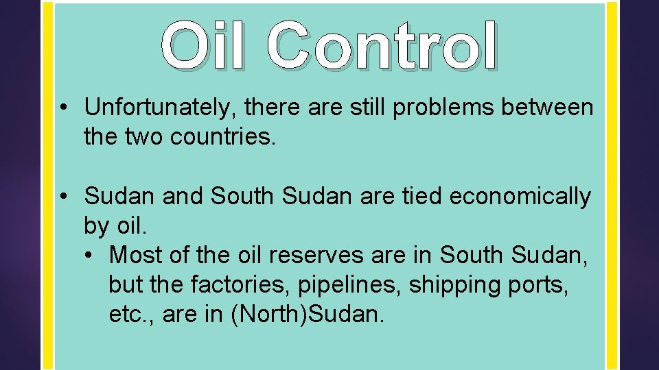 Oil Control • Unfortunately, there are still problems between the two countries. • Sudan