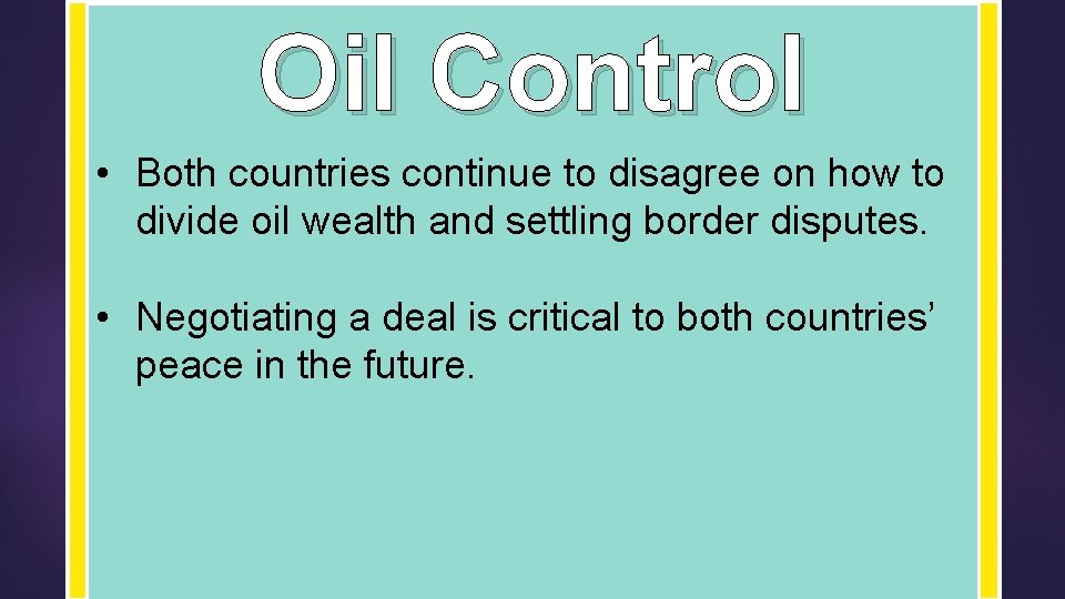 Oil Control • Both countries continue to disagree on how to divide oil wealth