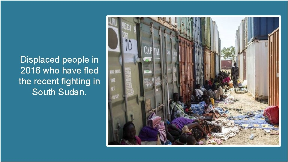 Displaced people in 2016 who have fled the recent fighting in South Sudan.