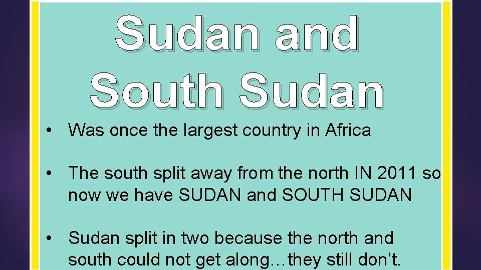 Sudan and South Sudan • Was once the largest country in Africa • The