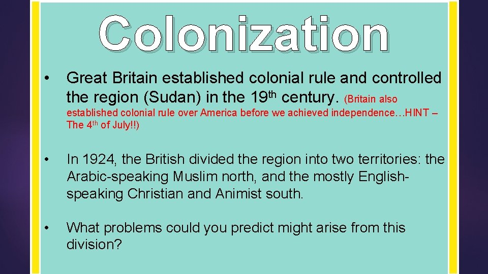 Colonization • Great Britain established colonial rule and controlled the region (Sudan) in the