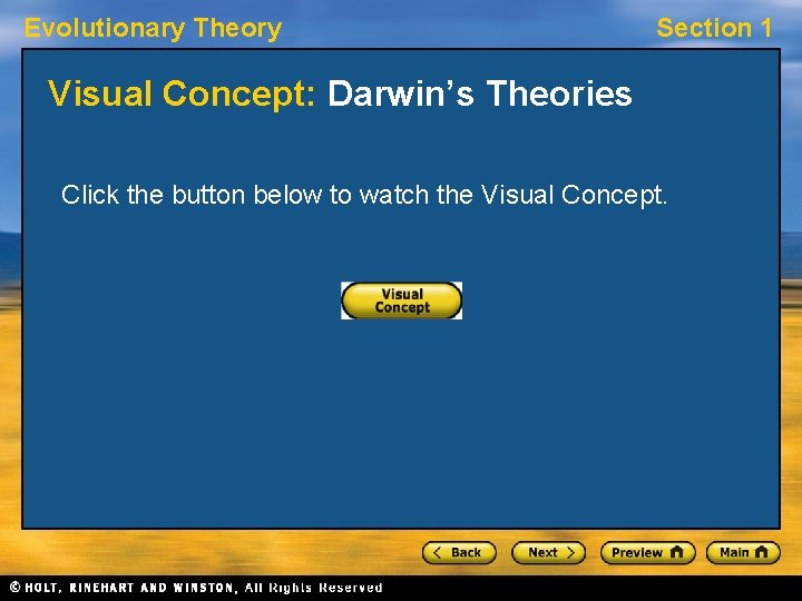 Evolutionary Theory Section 1 Visual Concept: Darwin's Theories Click the button below to watch