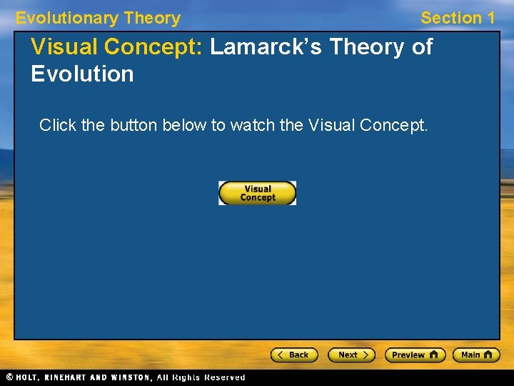 Evolutionary Theory Section 1 Visual Concept: Lamarck's Theory of Evolution Click the button below