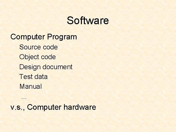 Software Computer Program Source code Object code Design document Test data Manual. . .