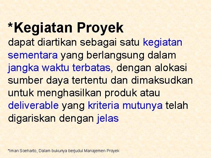 *Kegiatan Proyek dapat diartikan sebagai satu kegiatan sementara yang berlangsung dalam jangka waktu terbatas,