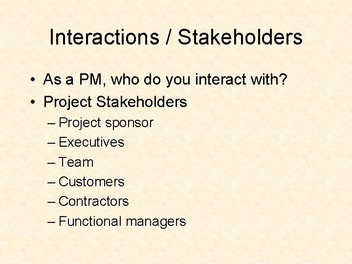 Interactions / Stakeholders • As a PM, who do you interact with? • Project