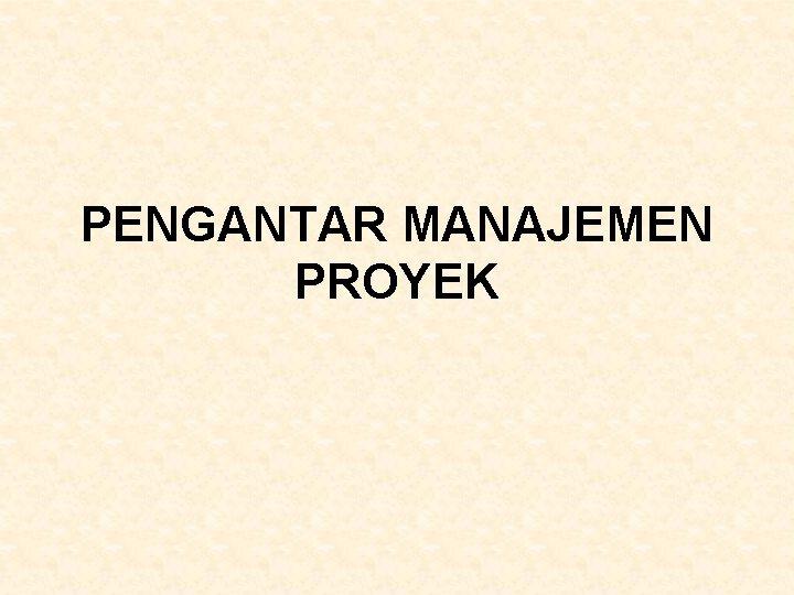 PENGANTAR MANAJEMEN PROYEK