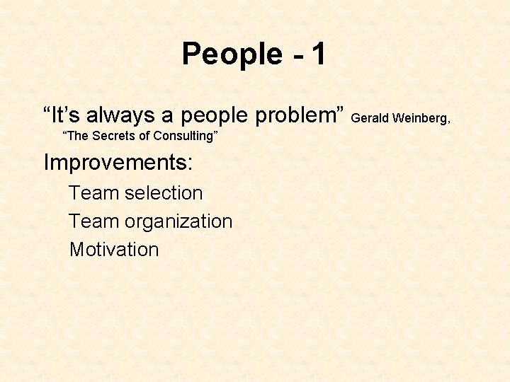 """People - 1 """"It's always a people problem"""" Gerald Weinberg, """"The Secrets of Consulting"""""""