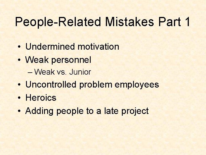 People-Related Mistakes Part 1 • Undermined motivation • Weak personnel – Weak vs. Junior