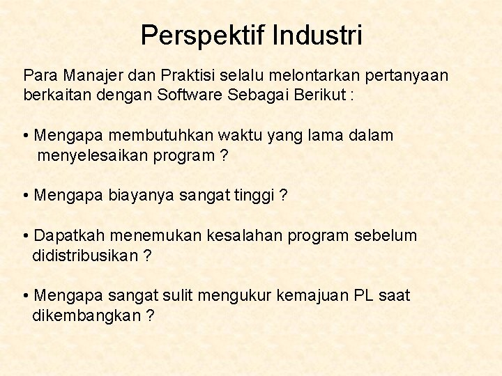 Perspektif Industri Para Manajer dan Praktisi selalu melontarkan pertanyaan berkaitan dengan Software Sebagai Berikut