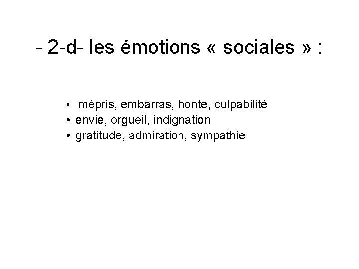 - 2 -d- les émotions « sociales » : • mépris, embarras, honte, culpabilité