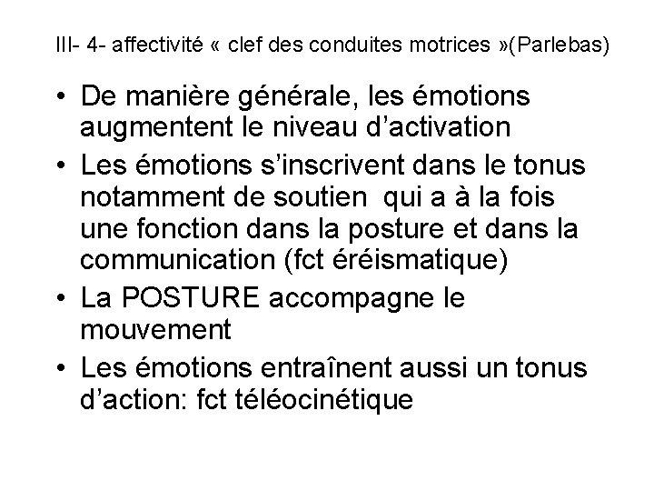 III- 4 - affectivité « clef des conduites motrices » (Parlebas) • De manière